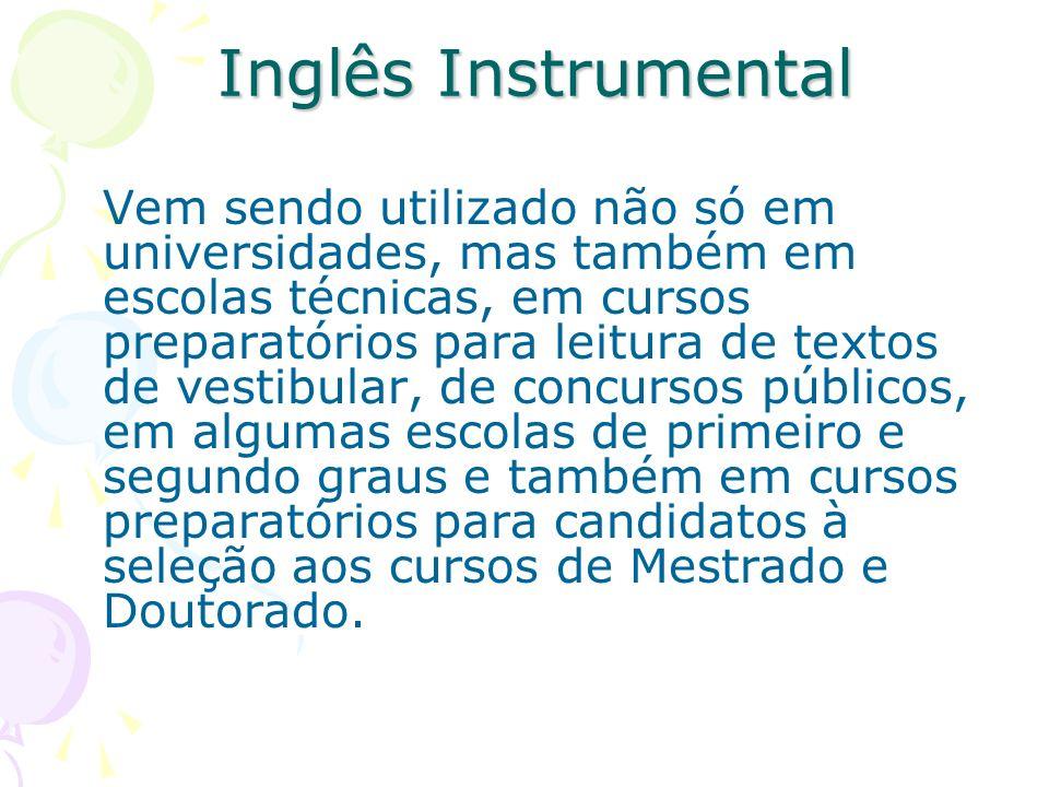 Inglês Instrumental Vem sendo utilizado não só em universidades, mas também em escolas técnicas, em cursos preparatórios para leitura de textos de ves
