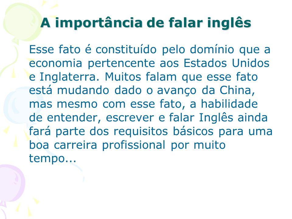 A importância de falar inglês Esse fato é constituído pelo domínio que a economia pertencente aos Estados Unidos e Inglaterra. Muitos falam que esse f