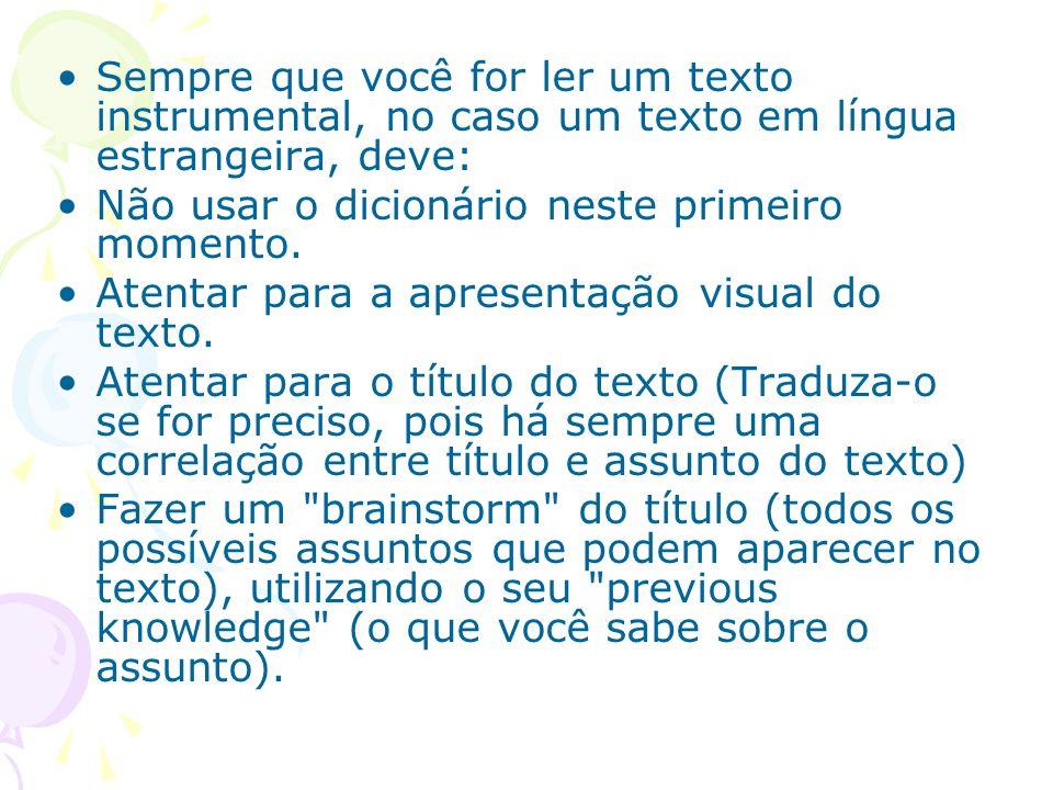 Sempre que você for ler um texto instrumental, no caso um texto em língua estrangeira, deve: Não usar o dicionário neste primeiro momento. Atentar par