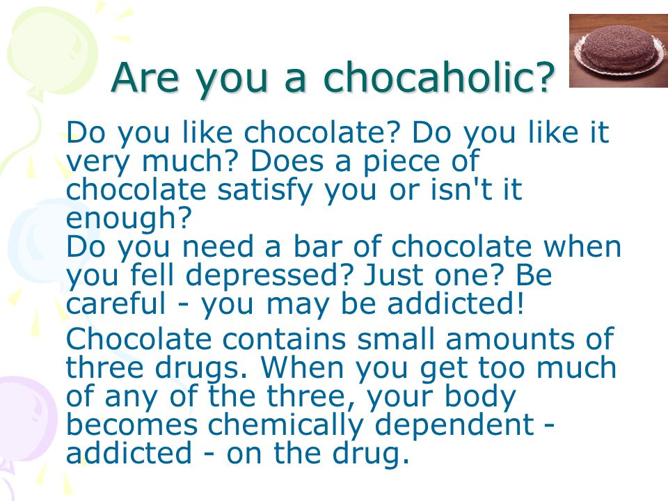 Are you a chocaholic. Do you like chocolate. Do you like it very much.
