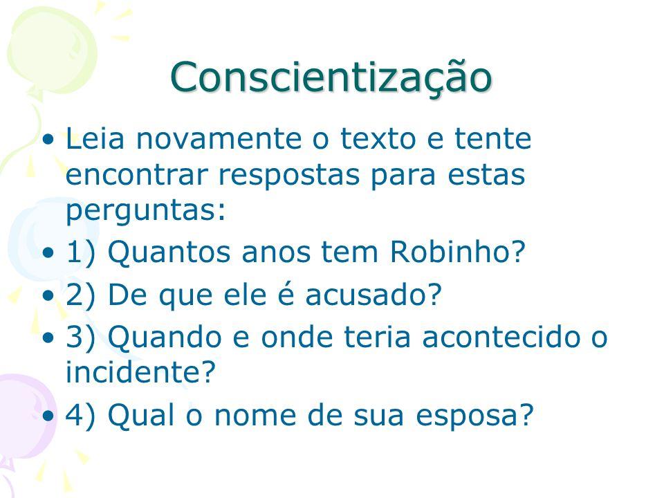 Conscientização Leia novamente o texto e tente encontrar respostas para estas perguntas: 1) Quantos anos tem Robinho? 2) De que ele é acusado? 3) Quan
