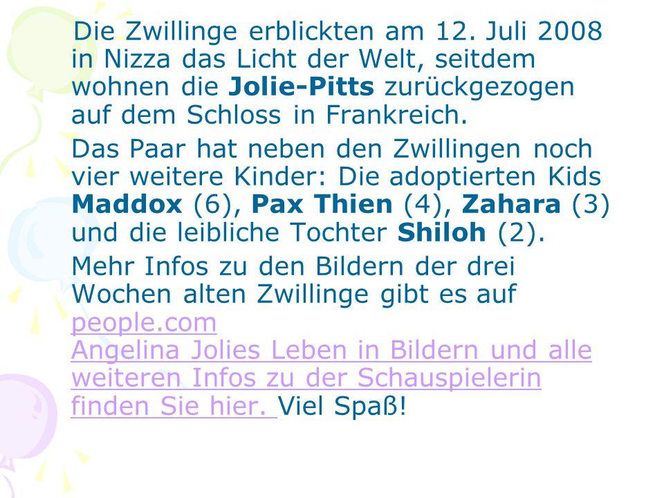 Die Zwillinge erblickten am 12. Juli 2008 in Nizza das Licht der Welt, seitdem wohnen die Jolie-Pitts zurückgezogen auf dem Schloss in Frankreich. Das
