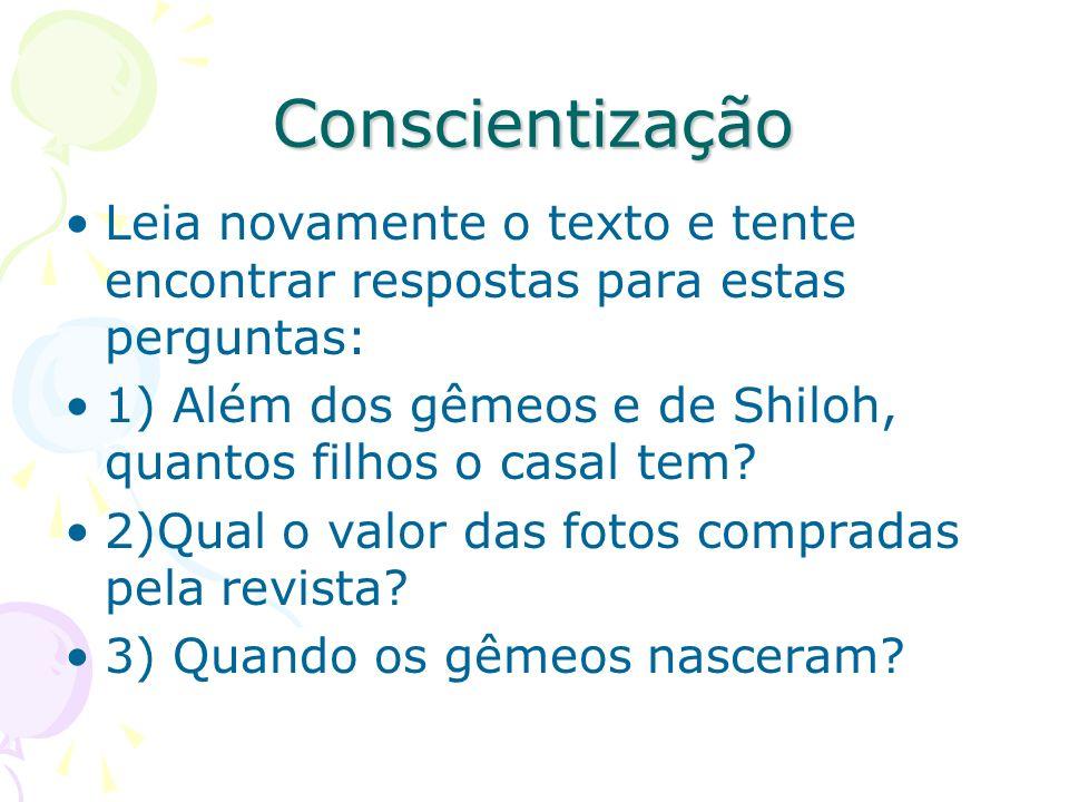 Conscientização Leia novamente o texto e tente encontrar respostas para estas perguntas: 1) Além dos gêmeos e de Shiloh, quantos filhos o casal tem? 2