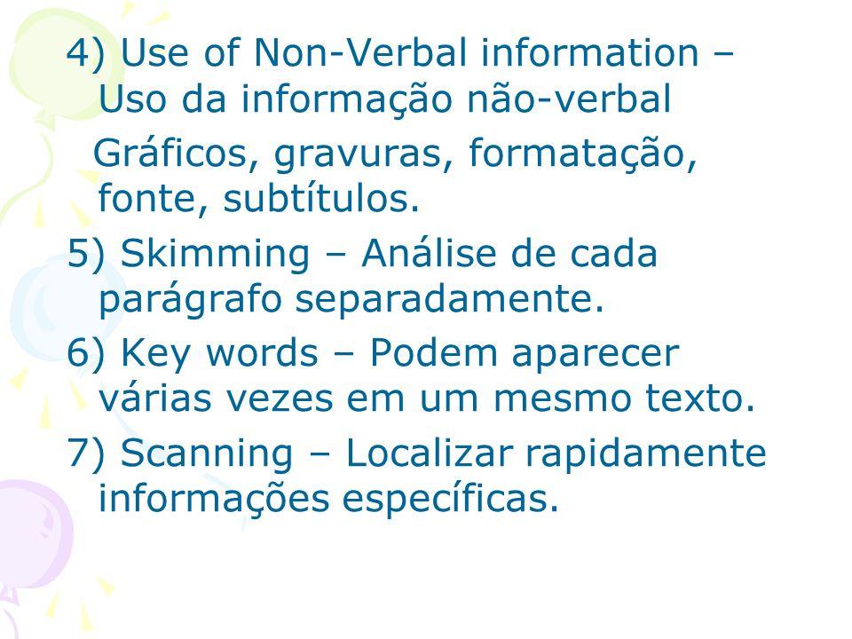 4) Use of Non-Verbal information – Uso da informação não-verbal Gráficos, gravuras, formatação, fonte, subtítulos. 5) Skimming – Análise de cada parág