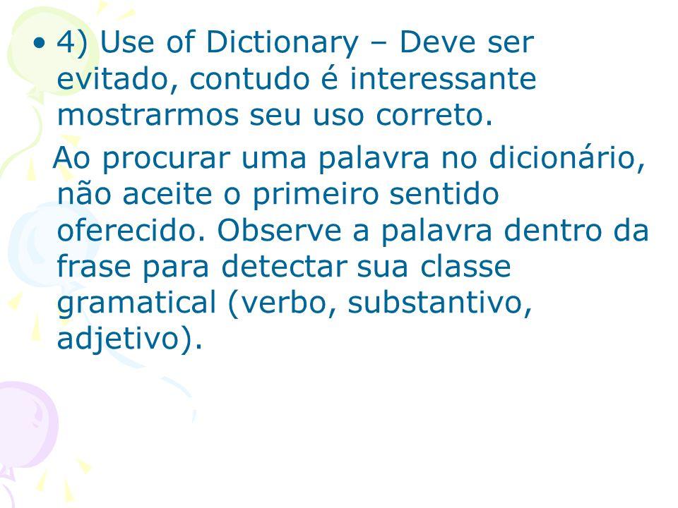 4) Use of Dictionary – Deve ser evitado, contudo é interessante mostrarmos seu uso correto. Ao procurar uma palavra no dicionário, não aceite o primei