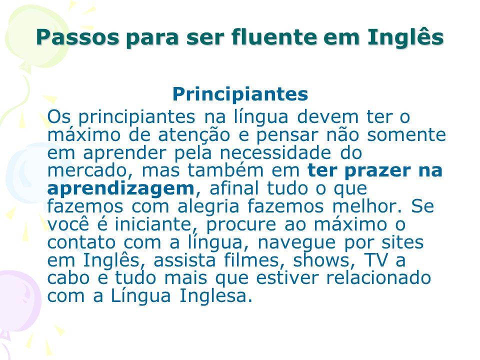 Passos para ser fluente em Inglês Principiantes Os principiantes na língua devem ter o máximo de atenção e pensar não somente em aprender pela necessi