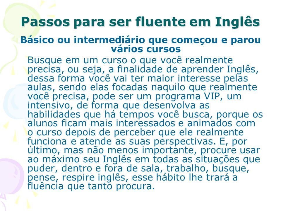 Passos para ser fluente em Inglês Básico ou intermediário que começou e parou vários cursos Busque em um curso o que você realmente precisa, ou seja,