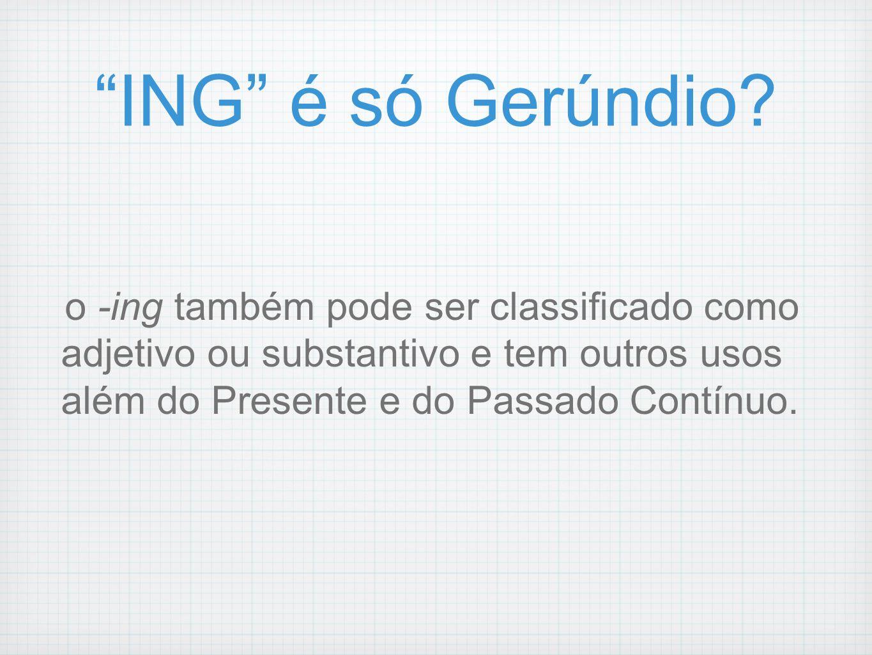 ING é só Gerúndio? o -ing também pode ser classificado como adjetivo ou substantivo e tem outros usos além do Presente e do Passado Contínuo.