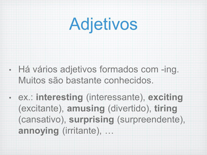 Adjetivos Há vários adjetivos formados com -ing. Muitos são bastante conhecidos. ex.: interesting (interessante), exciting (excitante), amusing (diver