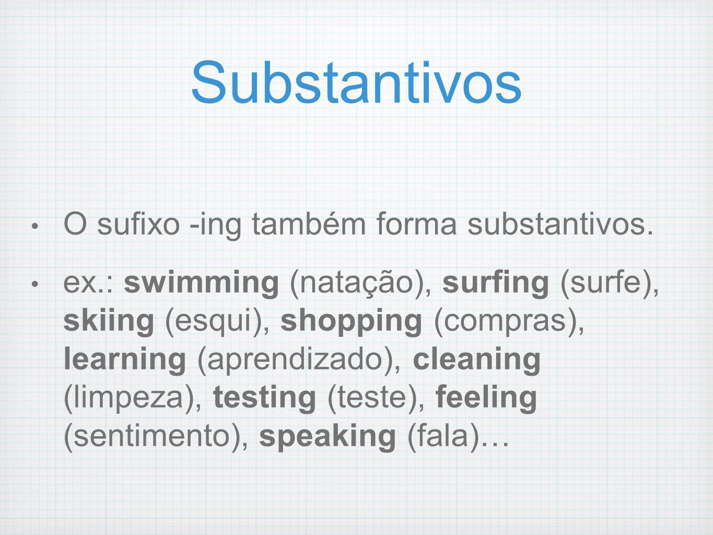 Substantivos O sufixo -ing também forma substantivos. ex.: swimming (natação), surfing (surfe), skiing (esqui), shopping (compras), learning (aprendiz