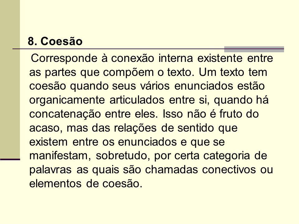 8. Coesão Corresponde à conexão interna existente entre as partes que compõem o texto. Um texto tem coesão quando seus vários enunciados estão organic