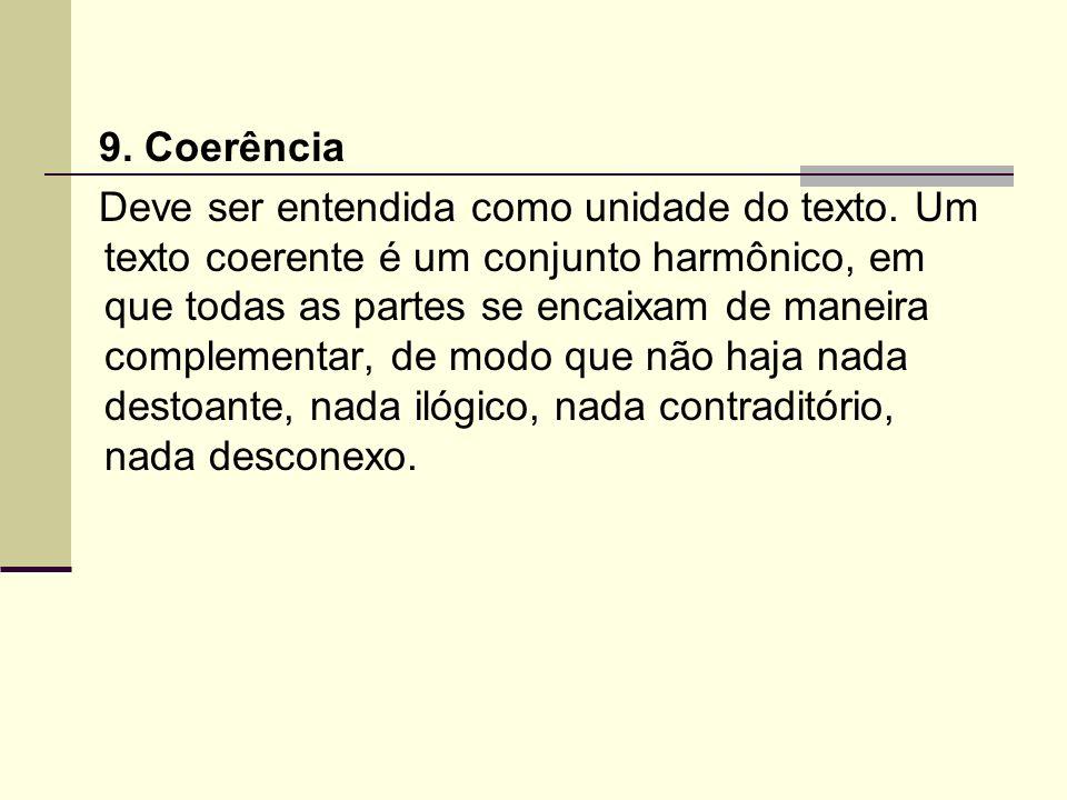 9. Coerência Deve ser entendida como unidade do texto. Um texto coerente é um conjunto harmônico, em que todas as partes se encaixam de maneira comple