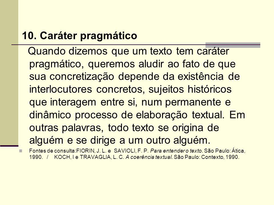 10. Caráter pragmático Quando dizemos que um texto tem caráter pragmático, queremos aludir ao fato de que sua concretização depende da existência de i