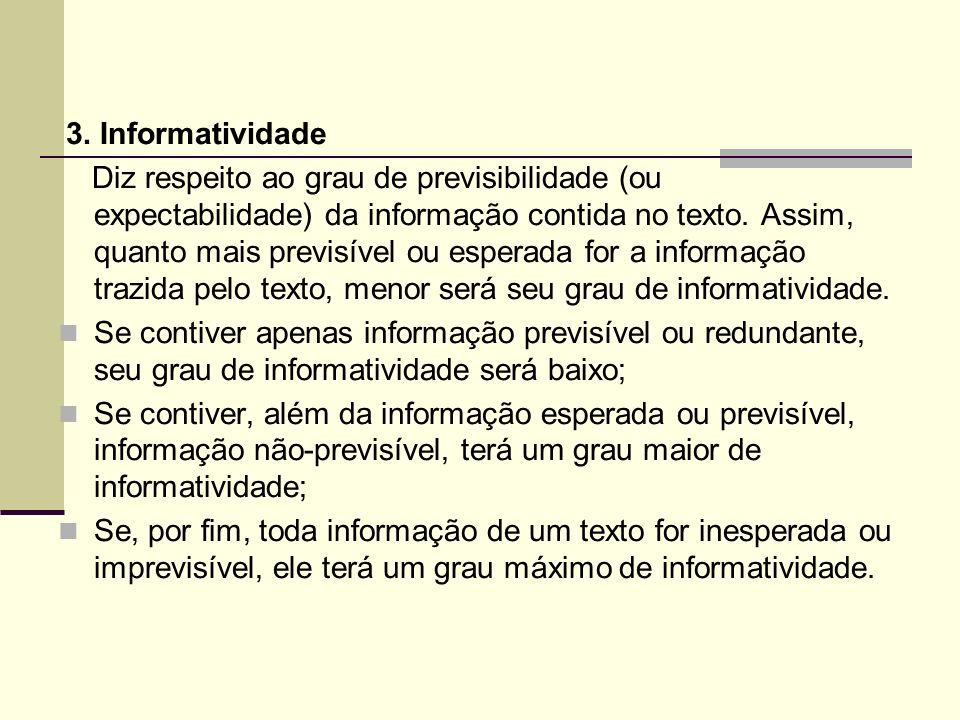 3. Informatividade Diz respeito ao grau de previsibilidade (ou expectabilidade) da informação contida no texto. Assim, quanto mais previsível ou esper