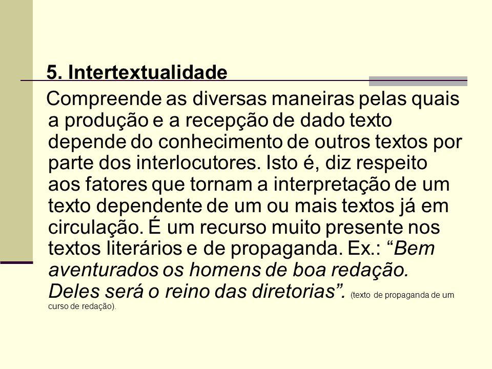 5. Intertextualidade Compreende as diversas maneiras pelas quais a produção e a recepção de dado texto depende do conhecimento de outros textos por pa