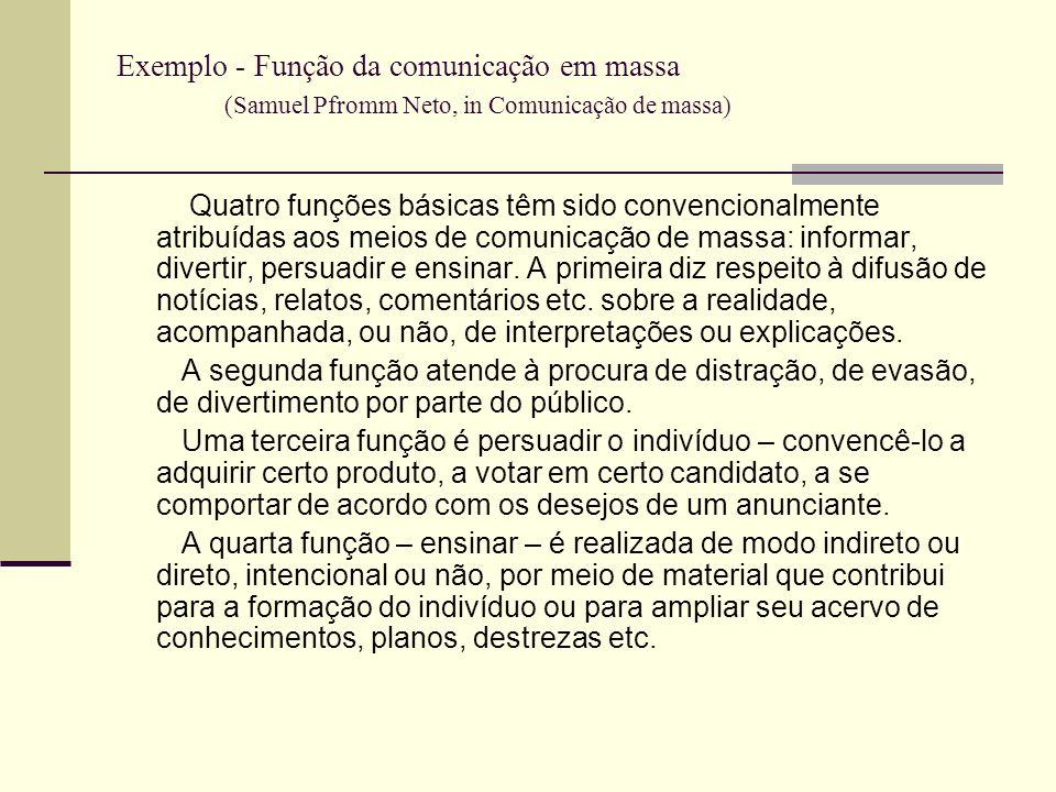 Exemplo - Função da comunicação em massa (Samuel Pfromm Neto, in Comunicação de massa) Quatro funções básicas têm sido convencionalmente atribuídas ao