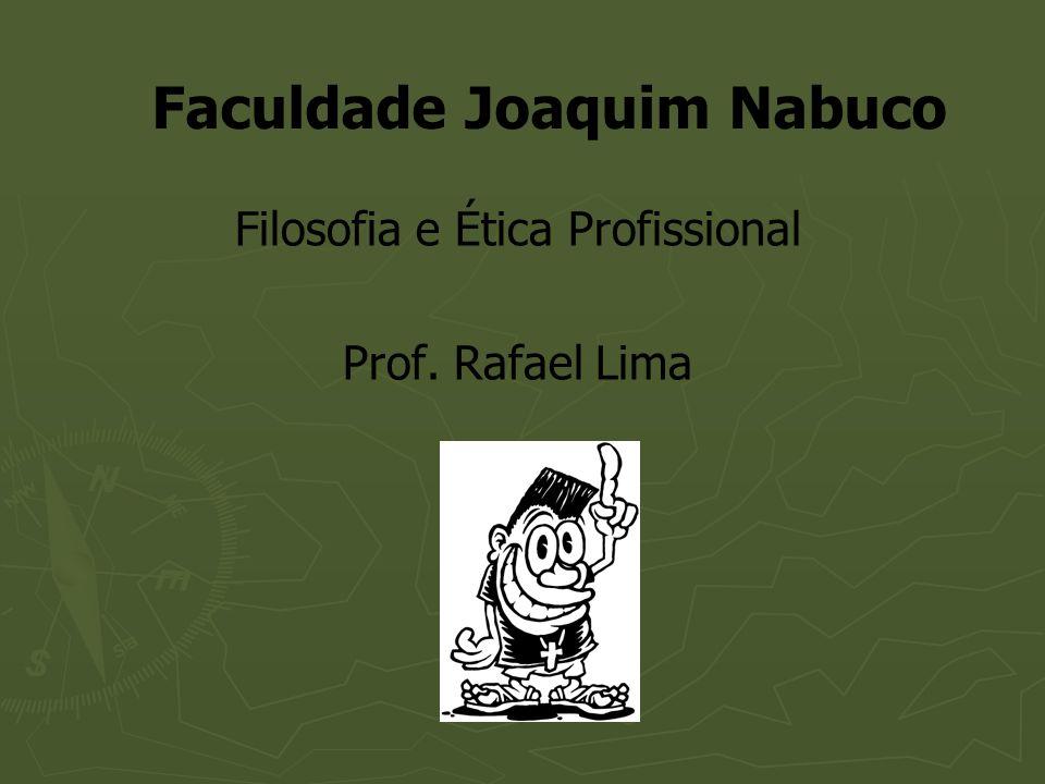 Faculdade Joaquim Nabuco Filosofia e Ética Profissional Prof. Rafael Lima