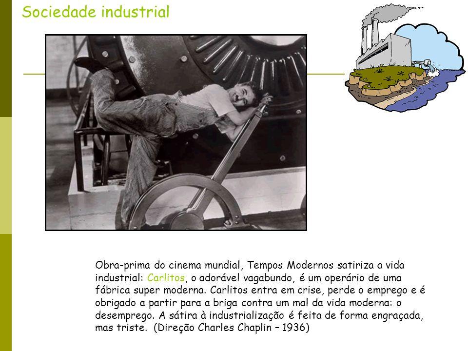 5 Sociedade industrial Obra-prima do cinema mundial, Tempos Modernos satiriza a vida industrial: Carlitos, o adorável vagabundo, é um operário de uma
