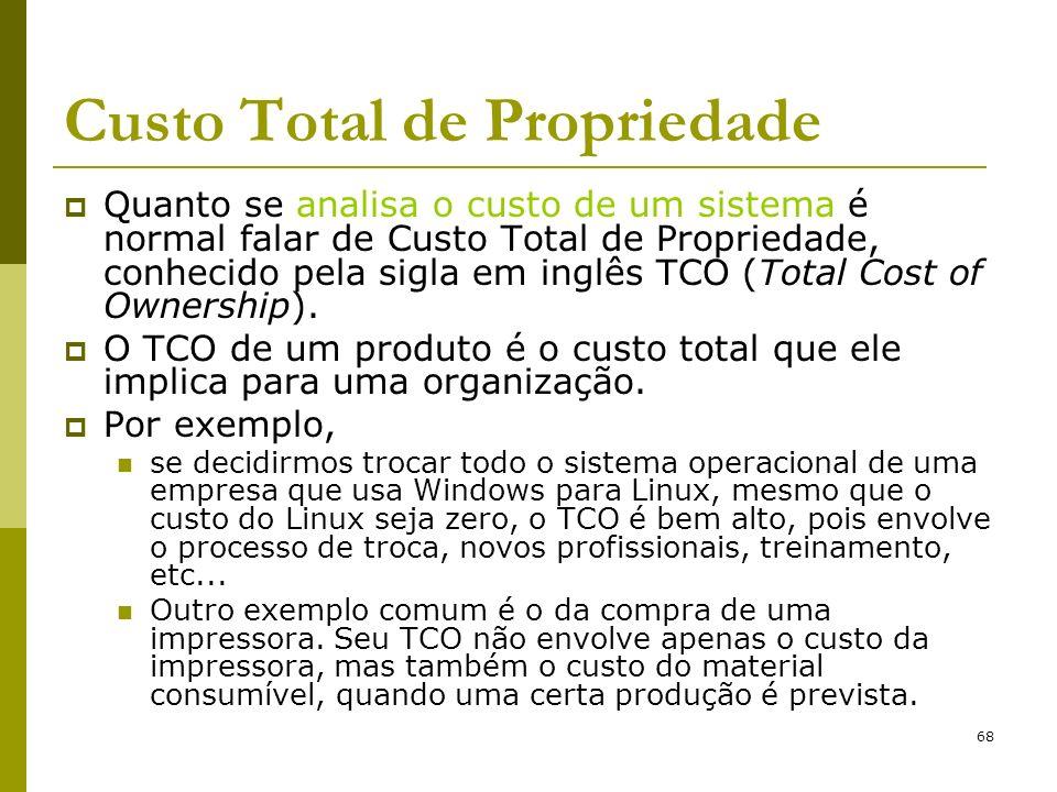 68 Custo Total de Propriedade Quanto se analisa o custo de um sistema é normal falar de Custo Total de Propriedade, conhecido pela sigla em inglês TCO