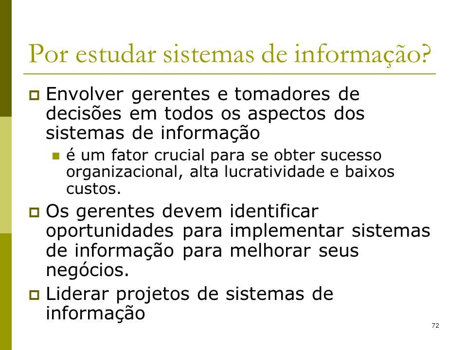 72 Por estudar sistemas de informação? Envolver gerentes e tomadores de decisões em todos os aspectos dos sistemas de informação é um fator crucial pa