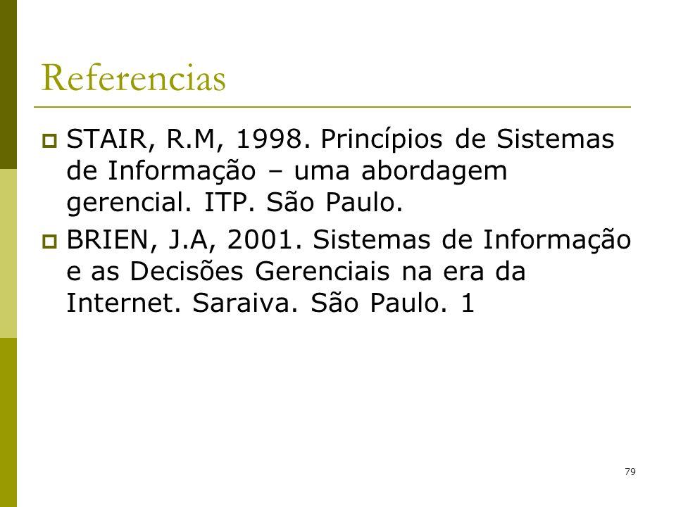 79 Referencias STAIR, R.M, 1998. Princípios de Sistemas de Informação – uma abordagem gerencial. ITP. São Paulo. BRIEN, J.A, 2001. Sistemas de Informa