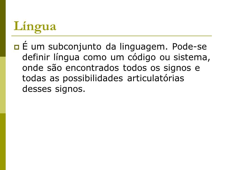 Língua É um subconjunto da linguagem. Pode-se definir língua como um código ou sistema, onde são encontrados todos os signos e todas as possibilidades