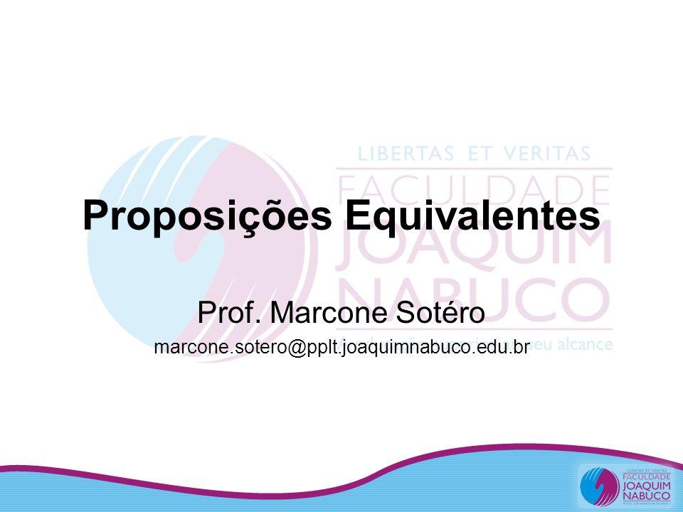 Proposições Equivalentes Prof. Marcone Sotéro marcone.sotero@pplt.joaquimnabuco.edu.br
