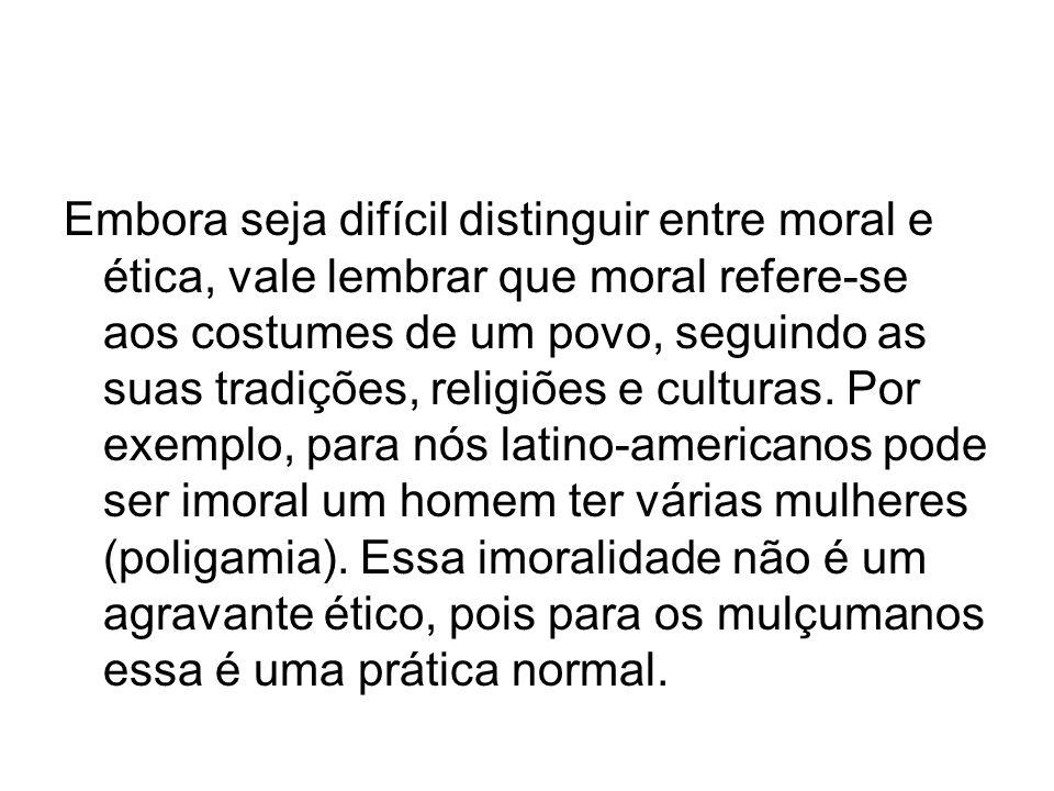 Embora seja difícil distinguir entre moral e ética, vale lembrar que moral refere-se aos costumes de um povo, seguindo as suas tradições, religiões e