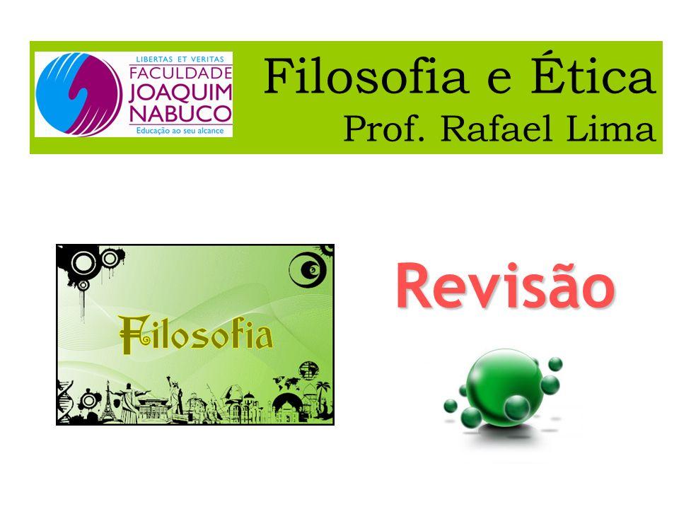 Filosofia e Ética Prof. Rafael Lima Revisão
