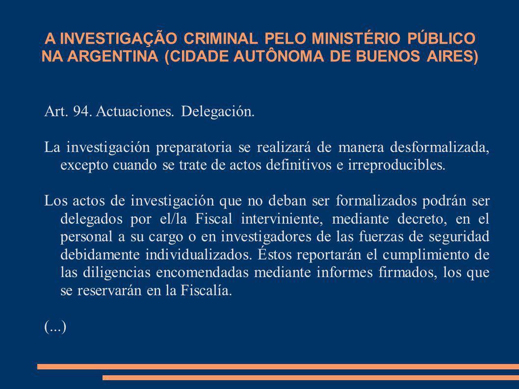 A INVESTIGAÇÃO CRIMINAL PELO MINISTÉRIO PÚBLICO NA ARGENTINA (CIDADE AUTÔNOMA DE BUENOS AIRES) Art. 94. Actuaciones. Delegación. La investigación prep