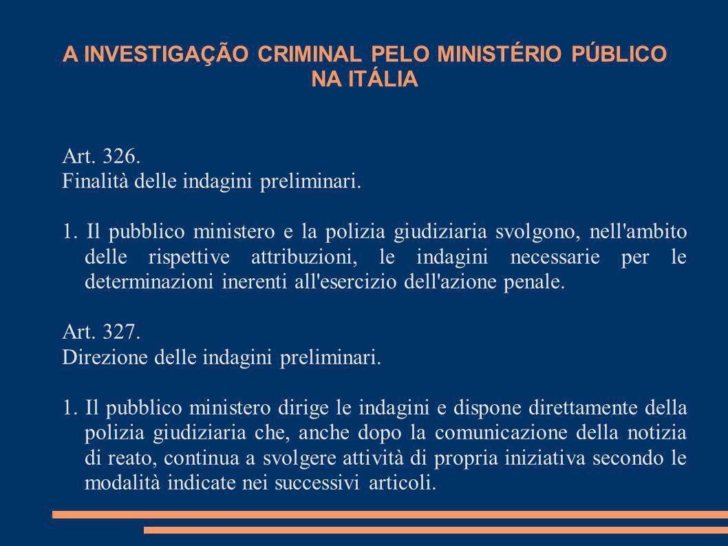 A INVESTIGAÇÃO CRIMINAL PELO MINISTÉRIO PÚBLICO NA ITÁLIA Art. 326. Finalità delle indagini preliminari. 1. Il pubblico ministero e la polizia giudizi