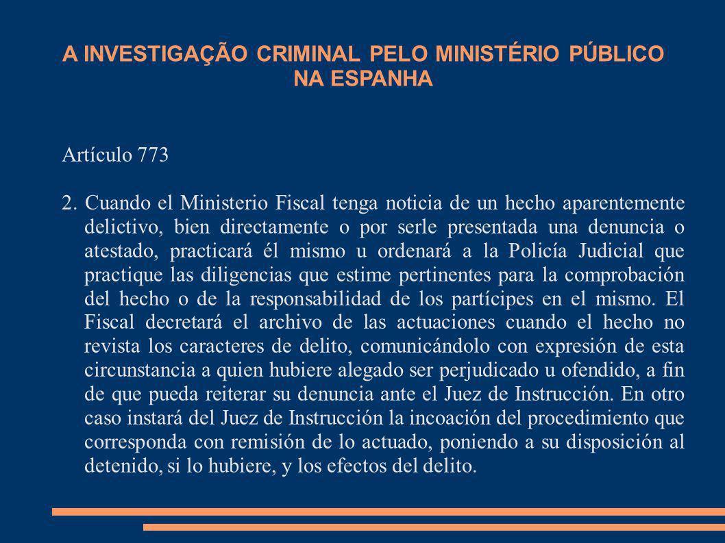 A INVESTIGAÇÃO CRIMINAL PELO MINISTÉRIO PÚBLICO NA ESPANHA Artículo 773 2. Cuando el Ministerio Fiscal tenga noticia de un hecho aparentemente delicti