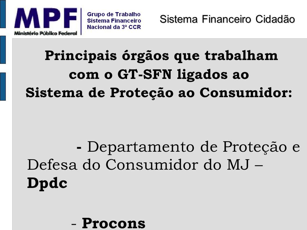 Principais órgãos que trabalham com o GT-SFN ligados ao Sistema de Proteção ao Consumidor: - Departamento de Proteção e Defesa do Consumidor do MJ – D