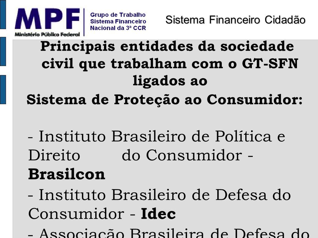 Principais entidades da sociedade civil que trabalham com o GT-SFN ligados ao Sistema de Proteção ao Consumidor: - Instituto Brasileiro de Política e