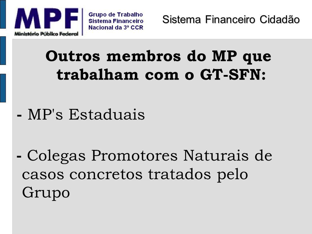 Outros membros do MP que trabalham com o GT-SFN: - MP's Estaduais - Colegas Promotores Naturais de casos concretos tratados pelo Grupo Sistema Finance