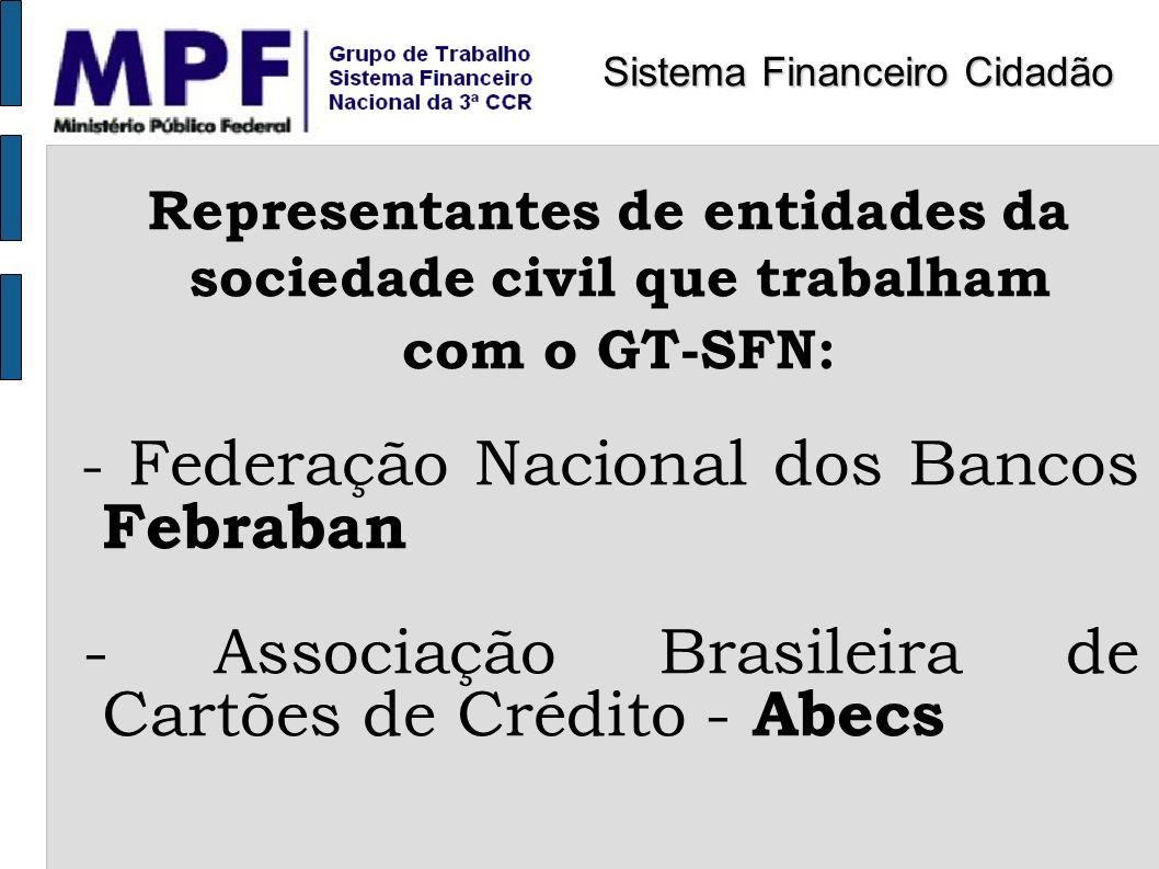 Representantes de entidades da sociedade civil que trabalham com o GT-SFN: - Federação Nacional dos Bancos Febraban - Associação Brasileira de Cartões