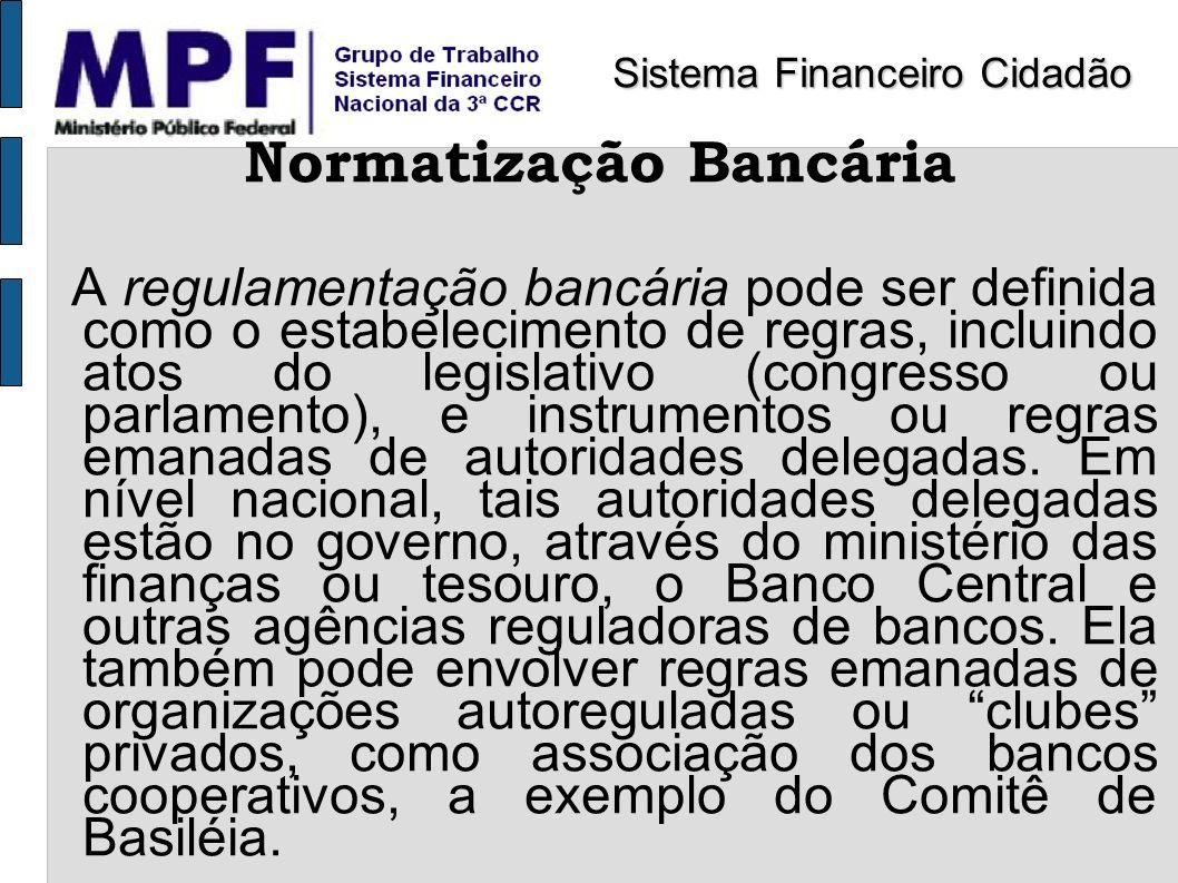 Normatização Bancária A regulamentação bancária pode ser definida como o estabelecimento de regras, incluindo atos do legislativo (congresso ou parlam