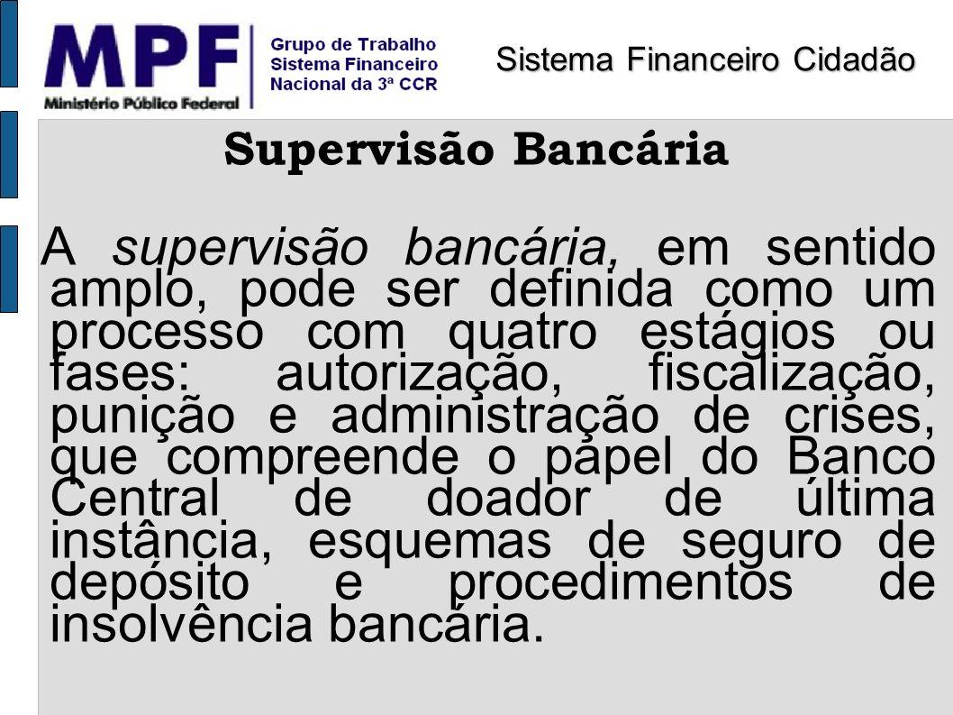 Supervisão Bancária A supervisão bancária, em sentido amplo, pode ser definida como um processo com quatro estágios ou fases: autorização, fiscalizaçã