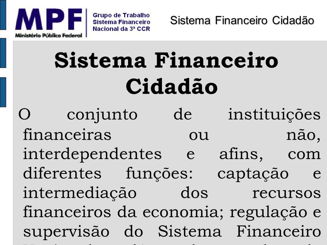 O conjunto de instituições financeiras ou não, interdependentes e afins, com diferentes funções: captação e intermediação dos recursos financeiros da