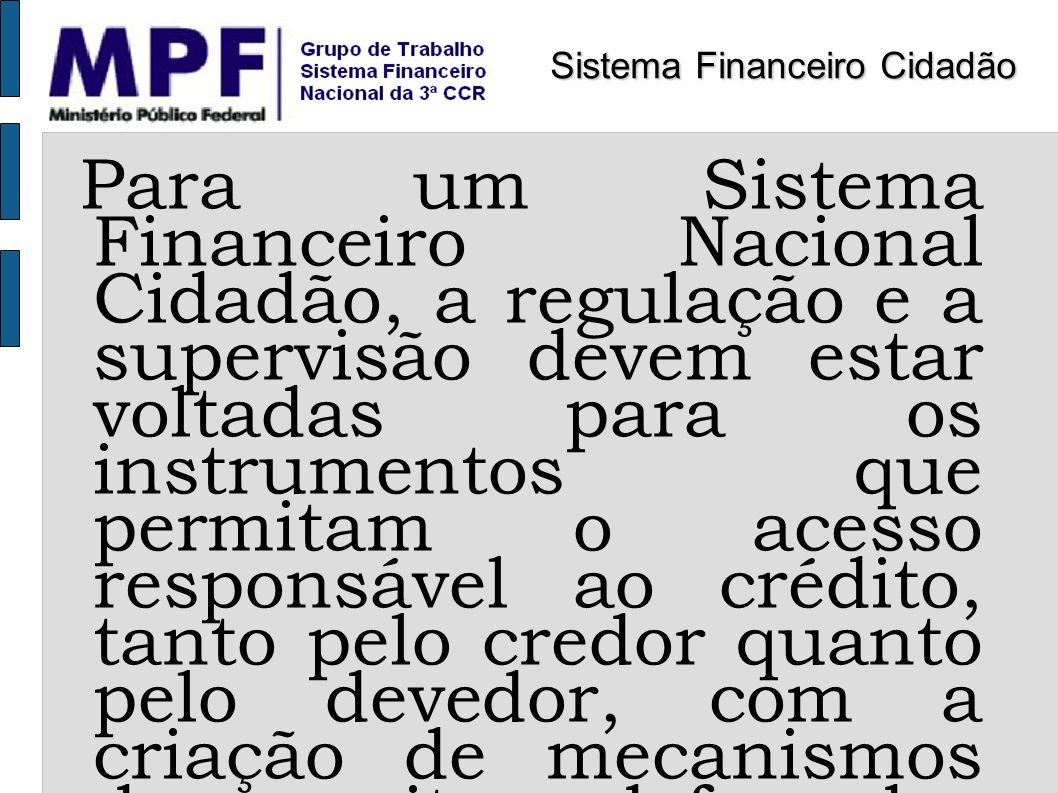 Para um Sistema Financeiro Nacional Cidadão, a regulação e a supervisão devem estar voltadas para os instrumentos que permitam o acesso responsável ao