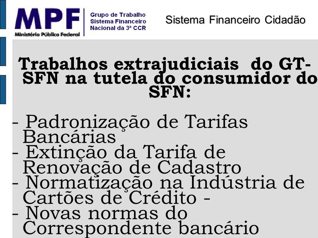 Trabalhos extrajudiciais do GT- SFN na tutela do consumidor do SFN: - Padronização de Tarifas Bancárias - Extinção da Tarifa de Renovação de Cadastro