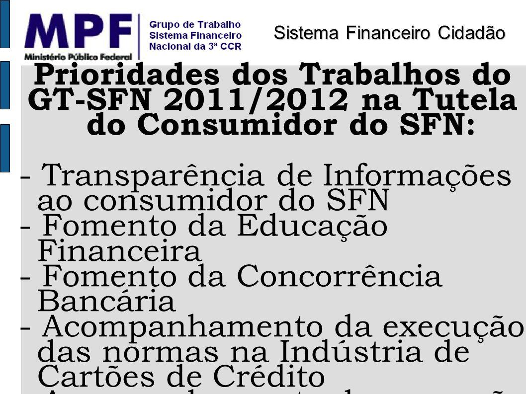 Prioridades dos Trabalhos do GT-SFN 2011/2012 na Tutela do Consumidor do SFN: - Transparência de Informações ao consumidor do SFN - Fomento da Educaçã