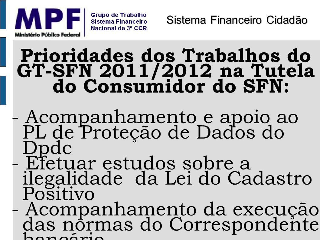 Prioridades dos Trabalhos do GT-SFN 2011/2012 na Tutela do Consumidor do SFN: - Acompanhamento e apoio ao PL de Proteção de Dados do Dpdc - Efetuar es