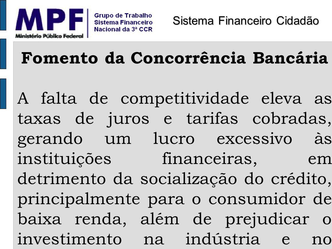 Fomento da Concorrência Bancária A falta de competitividade eleva as taxas de juros e tarifas cobradas, gerando um lucro excessivo às instituições fin