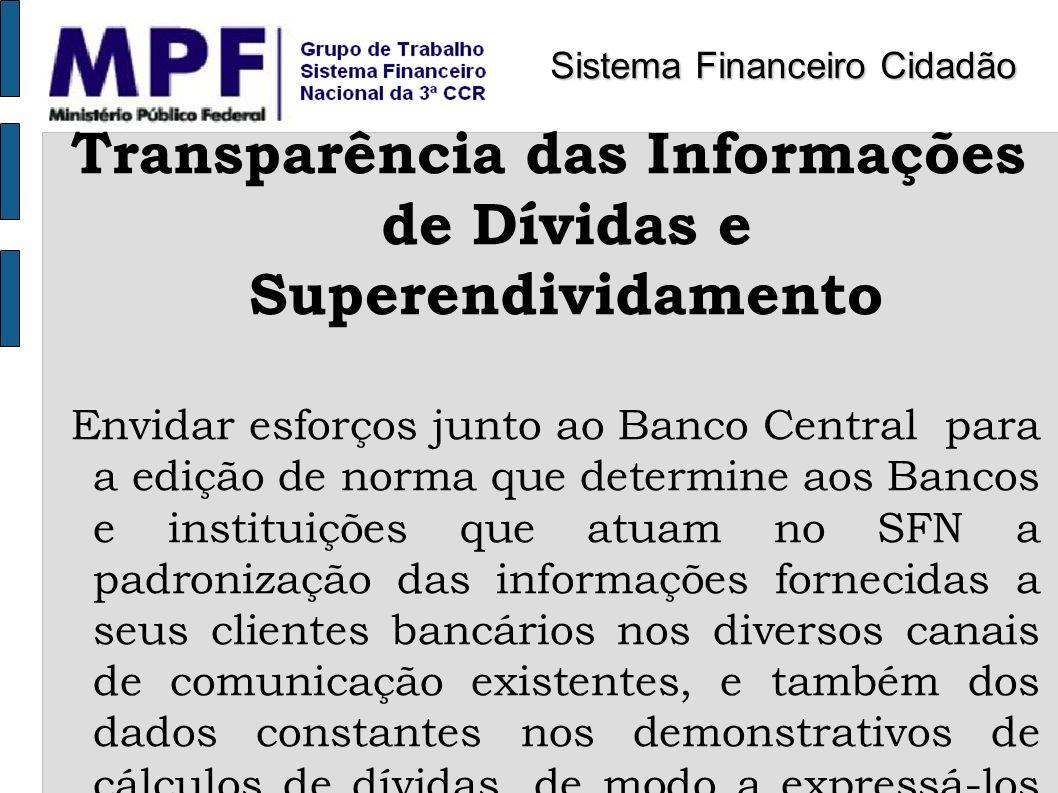 Transparência das Informações de Dívidas e Superendividamento Envidar esforços junto ao Banco Central para a edição de norma que determine aos Bancos