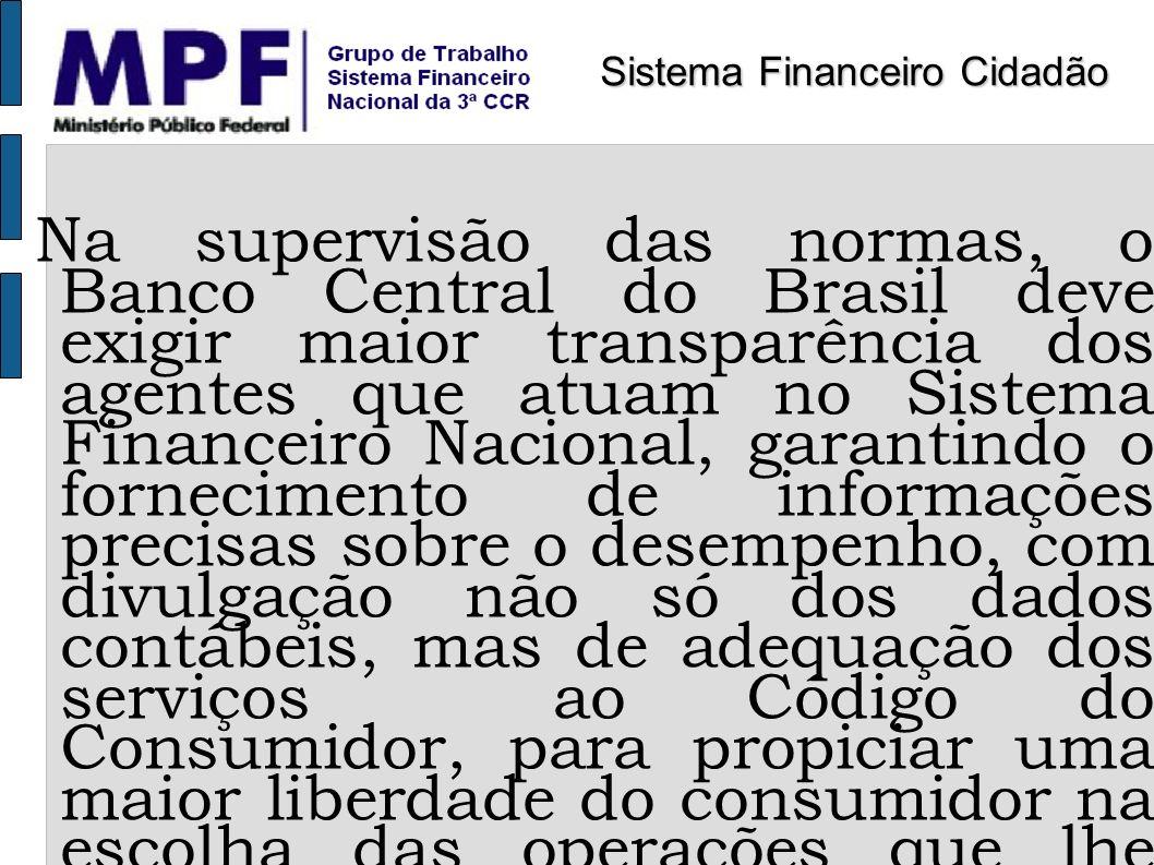 Na supervisão das normas, o Banco Central do Brasil deve exigir maior transparência dos agentes que atuam no Sistema Financeiro Nacional, garantindo o