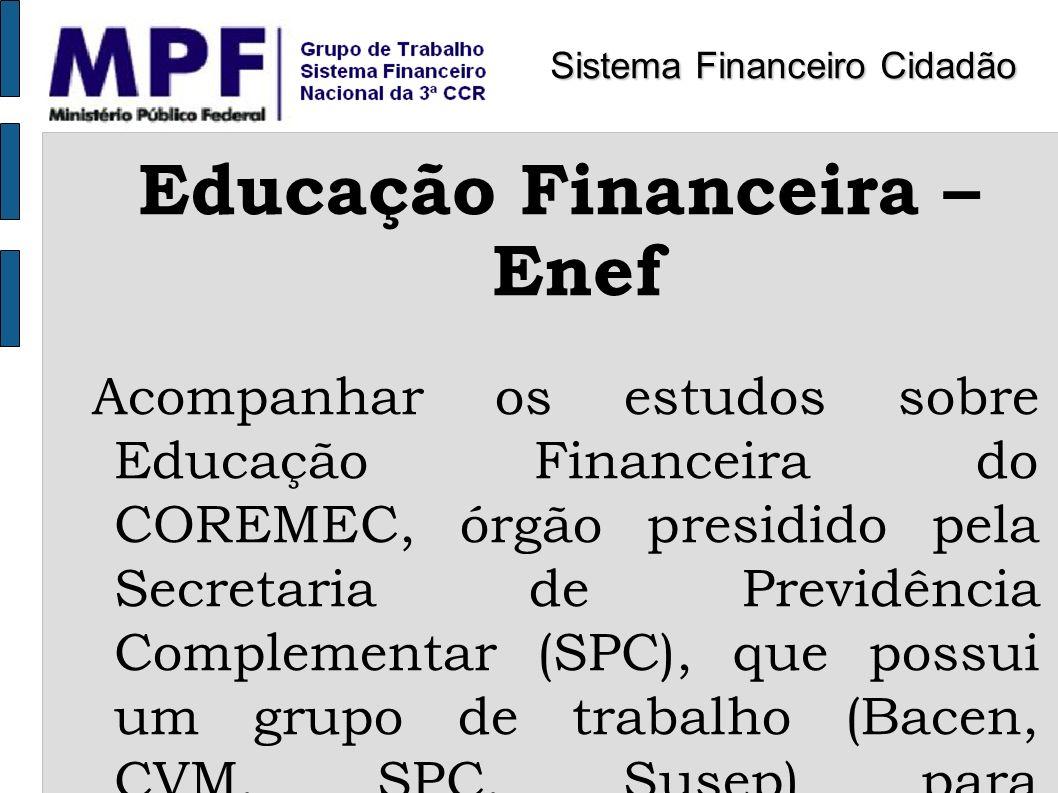 Educação Financeira – Enef Acompanhar os estudos sobre Educação Financeira do COREMEC, órgão presidido pela Secretaria de Previdência Complementar (SP
