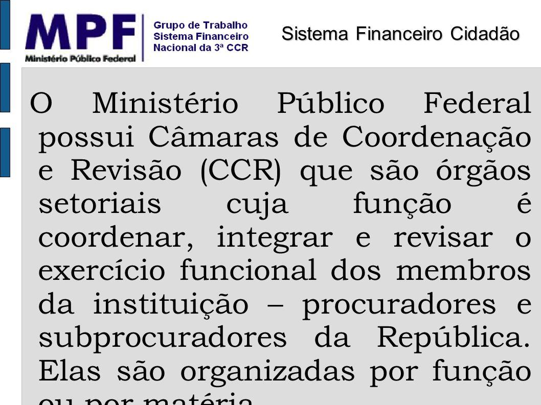 A 3ª Câmaras de Coordenação e Revisão (CCR) do Ministério Público Federal trata da matéria relativa ao Consumidor e à Ordem Econômica Sistema Financeiro Cidadão
