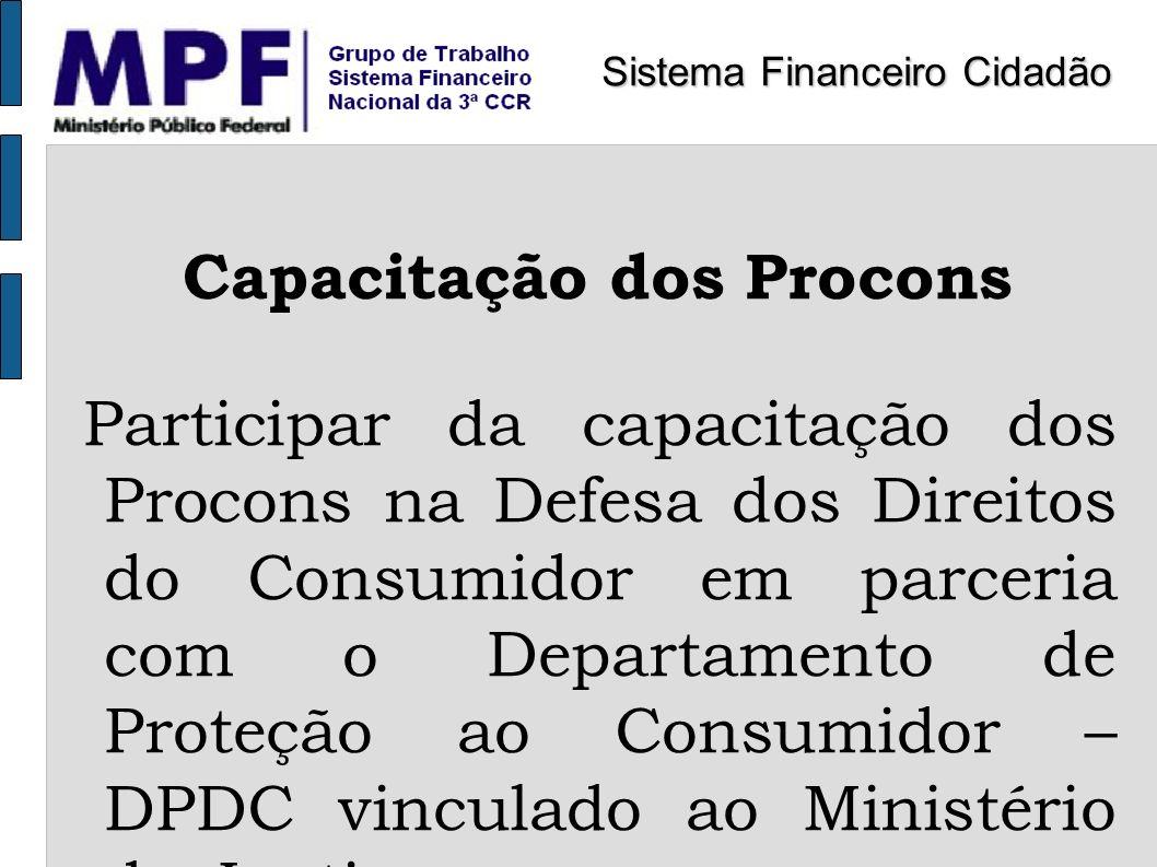 Capacitação dos Procons Participar da capacitação dos Procons na Defesa dos Direitos do Consumidor em parceria com o Departamento de Proteção ao Consu