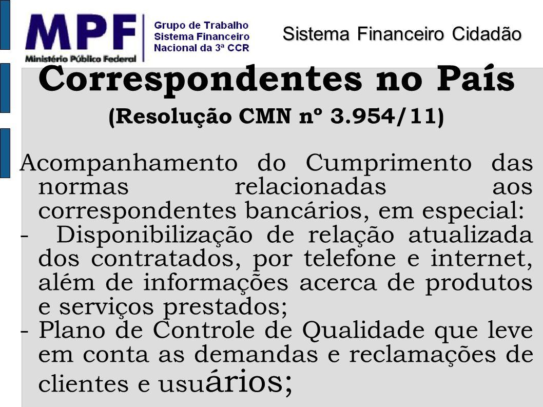 Correspondentes no País (Resolução CMN nº 3.954/11) Acompanhamento do Cumprimento das normas relacionadas aos correspondentes bancários, em especial: